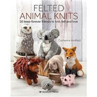 Felted Animal Knits Book by Catherine Arnfield SAVE 20%