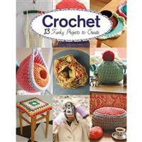Crochet - 13 Funky Projects to Create Book by Claire Culley & Amy Phipps
