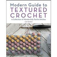 Modern Guide to Textured Crochet Book by Lee Sartori SAVE 20%