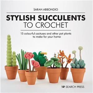 Stylish Succulents to Crochet Book by Sarah Abbondio SAVE 20%