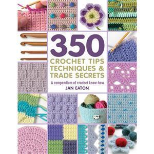 350+ Crochet Tips, Techniques & Trade Secrets Book By Jan Eaton
